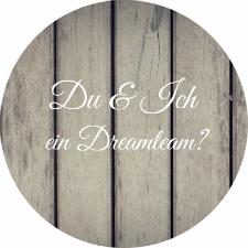 Du und ich ein Dreamteam?