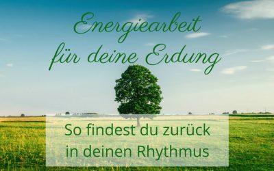 Energiearbeit für deine Erdung – So findest du zurück in deinen Rhythmus