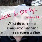 Quick & Dirty Video Nr. 2 - So kannst du aufhören, es immer allen recht machen zu wollen!
