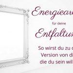 Energiearbeit für deine Entfaltung - So wirst du zu der Version von dir, die du sein willst
