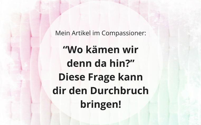 """Mein Artikel im Compassioner: """"Wo kämen wir denn da hin?"""" Diese Frage kann dir den Durchbruch bringen!"""