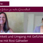 Wege zu mehr Gesundheit: Achtsamkeit und Umgang mit Gefühlen - Interview mit Rosi Gähwiler