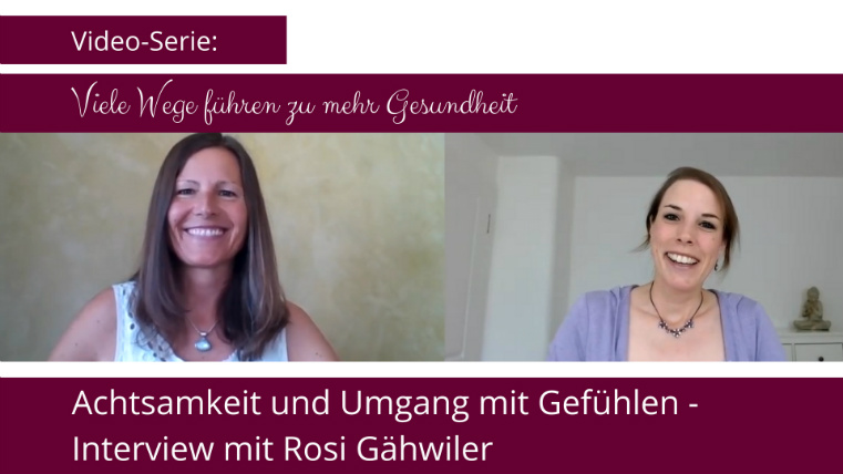 Viele Wege führen zu mehr Gesundheit: Achtsamkeit und Gefühle - Interview mit Rosi Gähwiler
